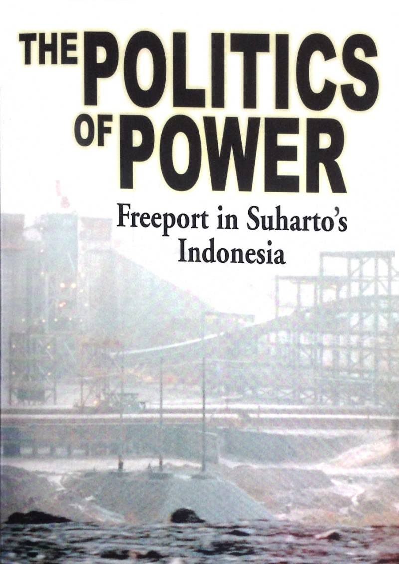 The Politics of Power / Freeport in Suharto's Indonesia - Denise Leith