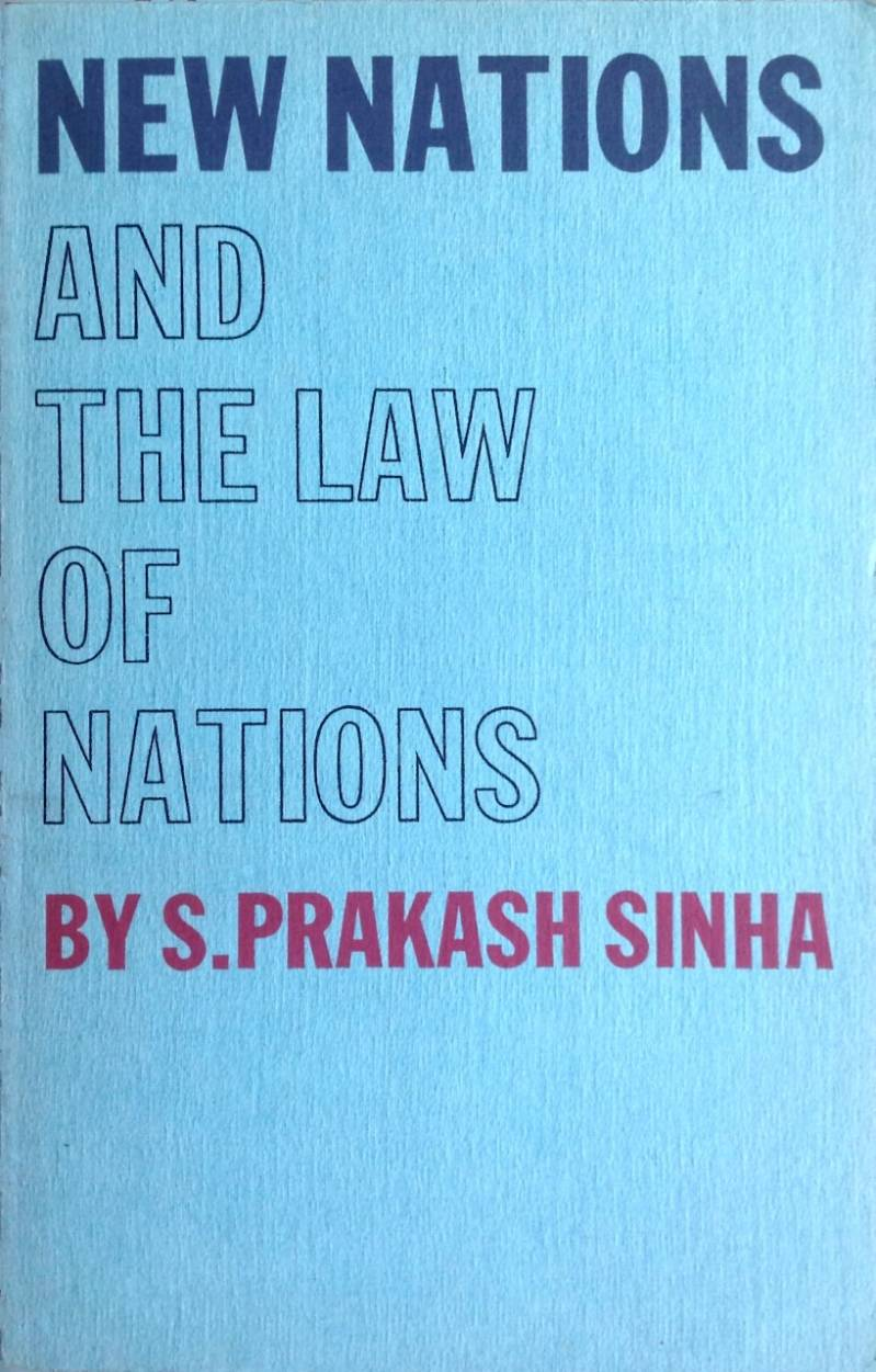 New nations and the law of nations - S. Prakash Sinha