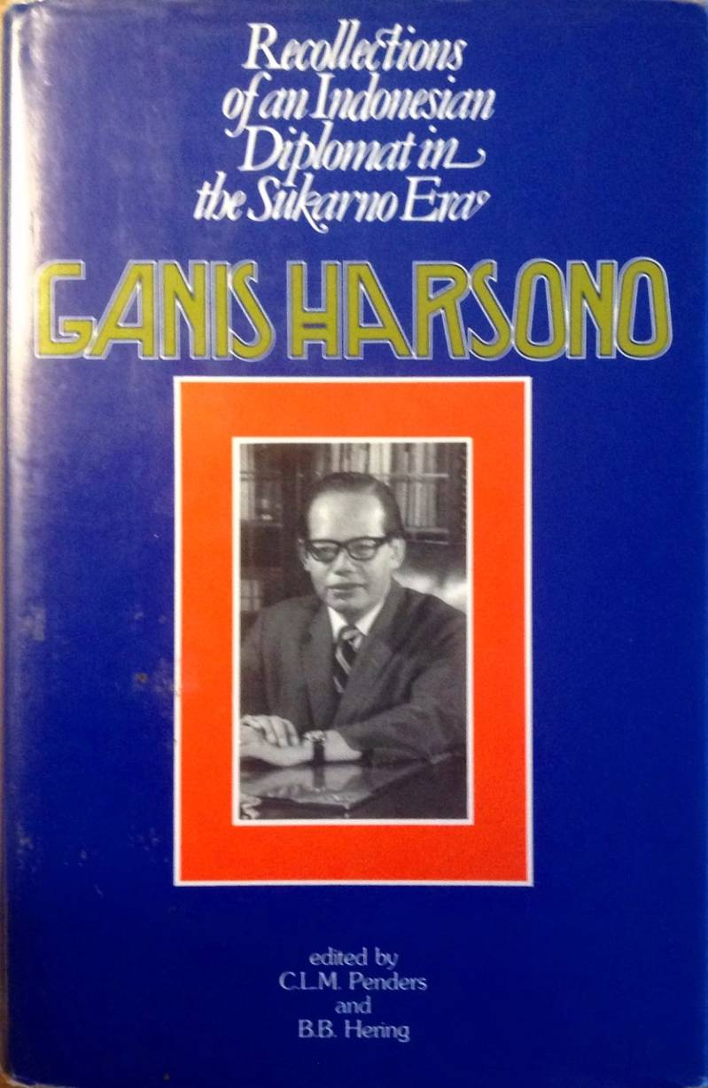 Recollections of an Indonesian Diplomat in the Sukarno Era - Ganis Harsono