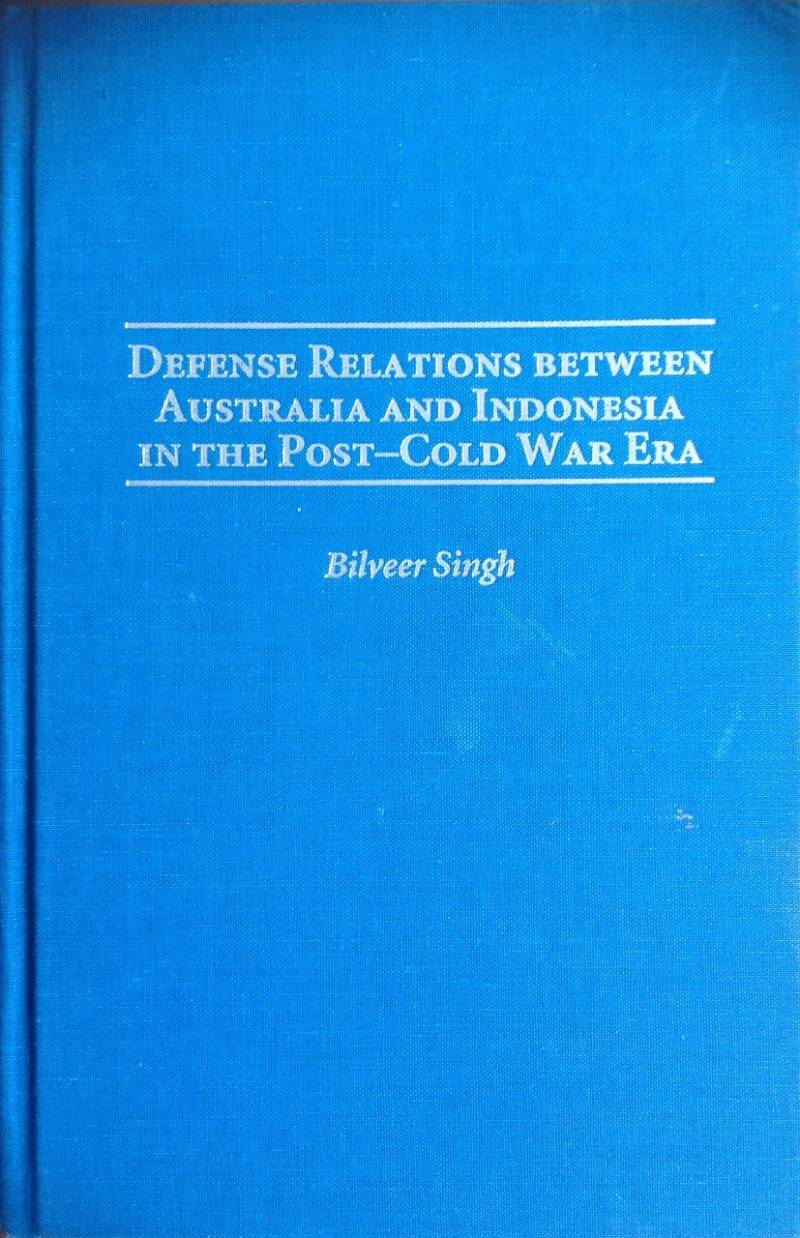 Defense relations between Australia and Indonesia in the post-cold war Era - Bilveer Stingh