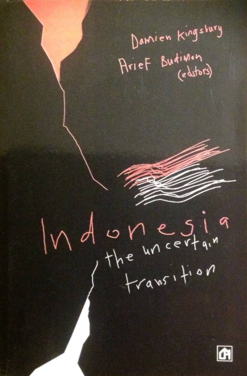 Indonesia the uncertain transition - Damien Kingsbury and Arief Budiman