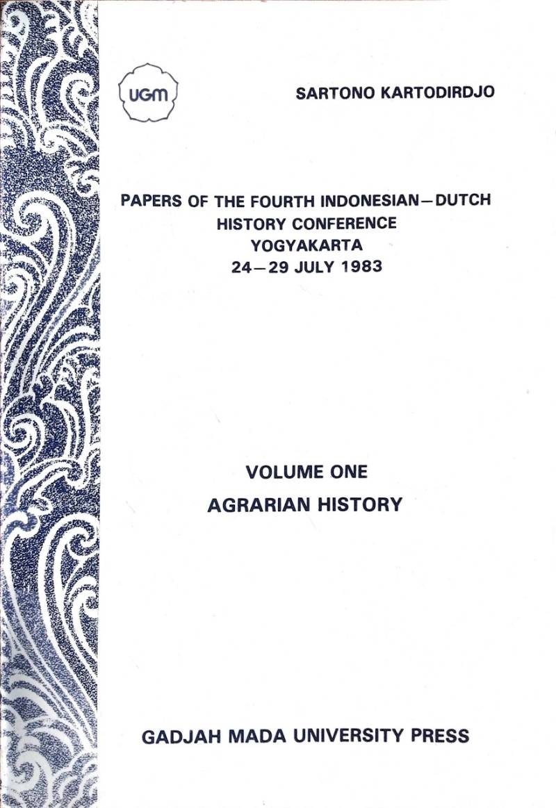 Papers of the fourth Indonesian-Dutch history conference Yogyakarta 24-29 july 1983 volume one - Agrarian History - Sartono Kartodirdjo