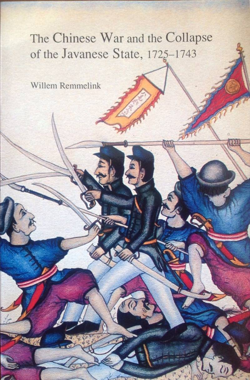 Chinese war and the collapse of the Javanese state, 1725-1743 - Remmelink, W.