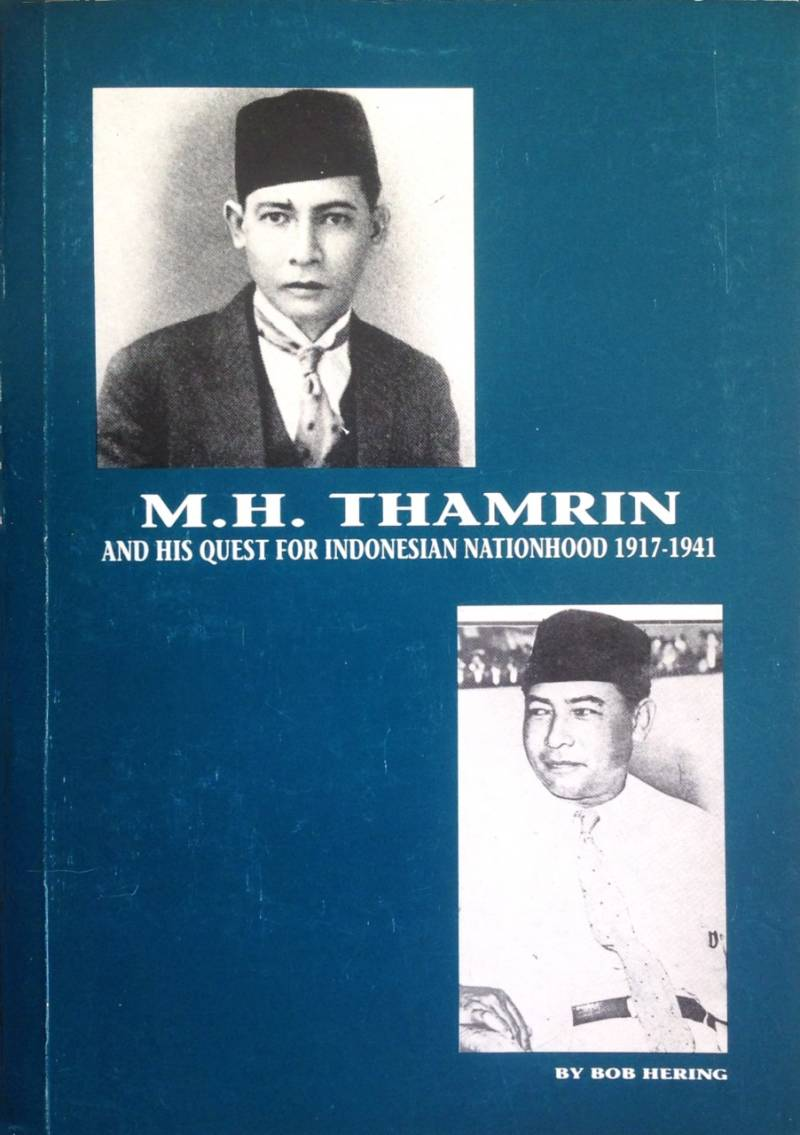 Mohammad Hoesni Thamrin and his quest for Indonesian nationhood 1917-1941 - Hering, B.B.
