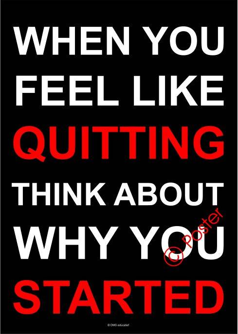 Poster 'When you feel like quitting, think about why you started' A3