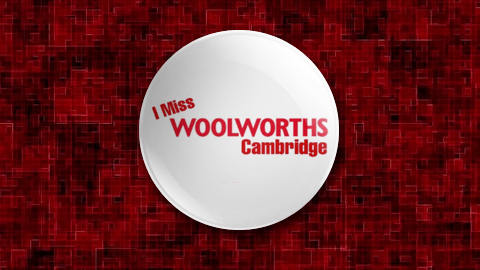 I Miss Woolworths Cambridge Badge