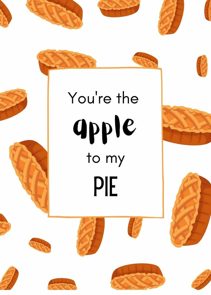 You're are the apple to my pie