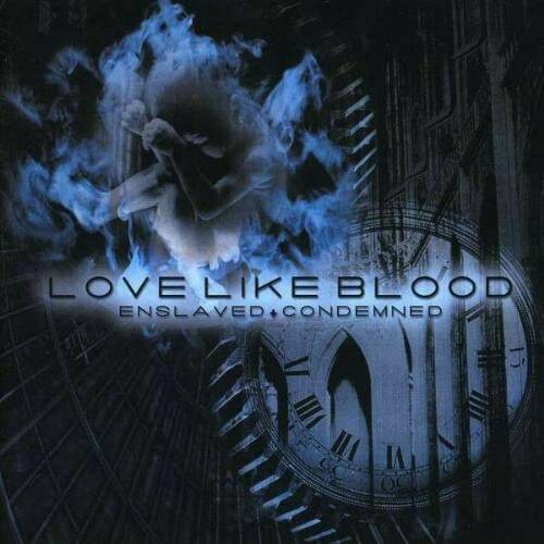 LOVE LIKE BLOOD ENSLAVED + CONDEMNED CD
