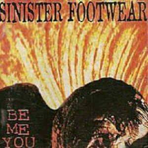 SINISTER FOOTWEAR BE ME YOU CD