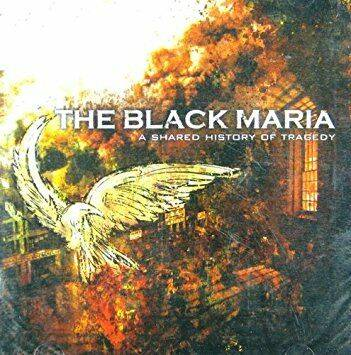 THE BLACK MARIA A shared history of tragedy CD