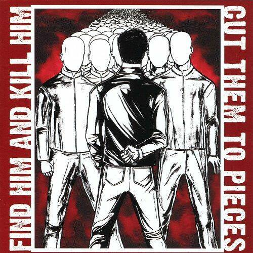 Find him and kill him cut them to pieces CD