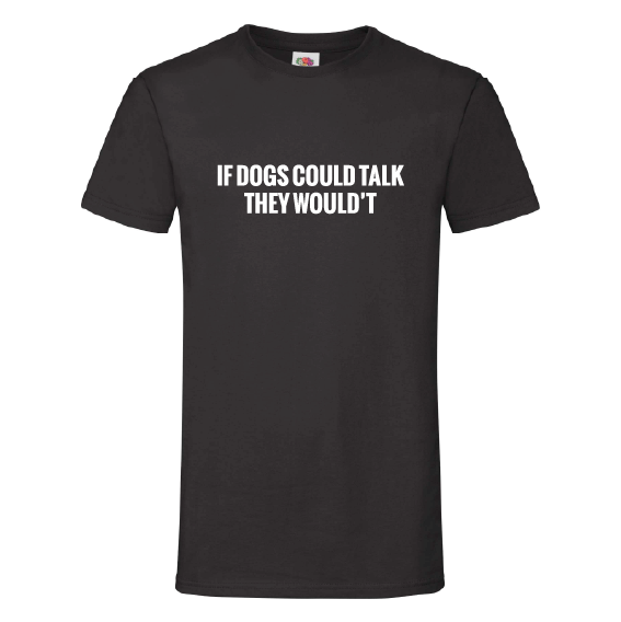 Honden t-shirts   If dogs could talk