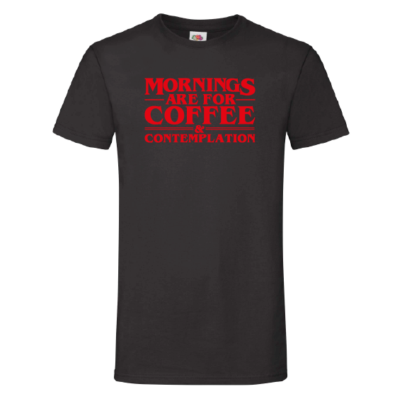 Geek t-shirts ST | Mornings are for coffee