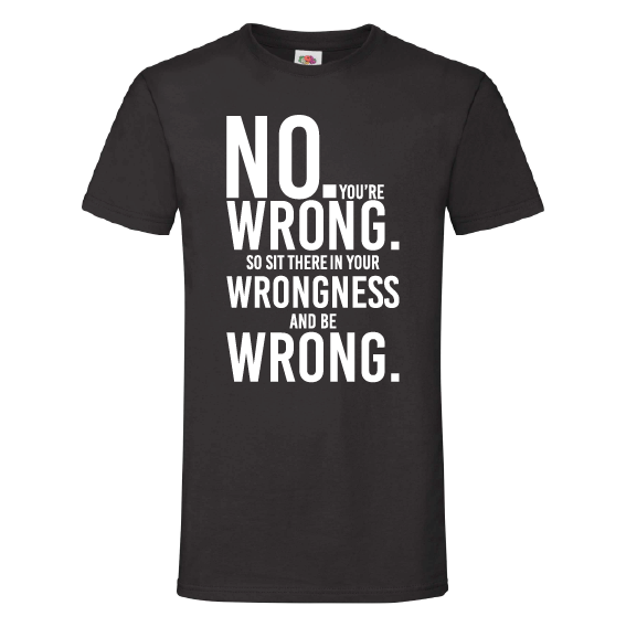 Quote t-shirts | You are wrong