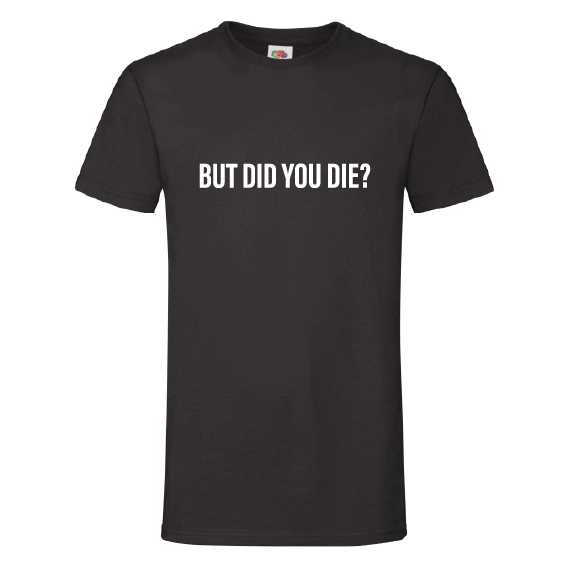 Humor t-shirts   But did you die?