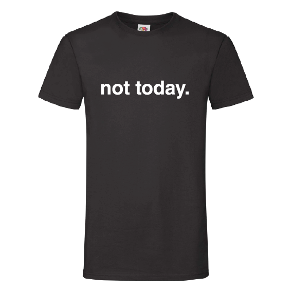 Quote t-shirts | Not today.