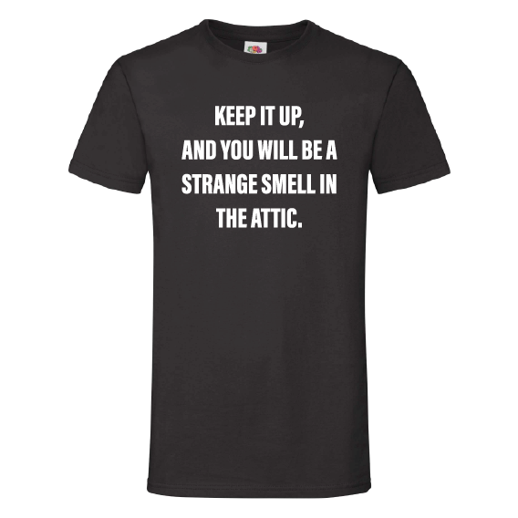 Quote t-shirts | Strange smell in the attic